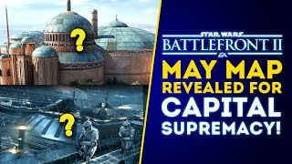May Map for Capital Supremacy REVEALED! - Star Wars Battlefront 2 Update