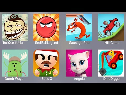 Troll Quest Unlucky,Red Ball Legend,Sausage Run,Hill Climb,Dumb Ways,Boss 3,Angela,Dino Digger
