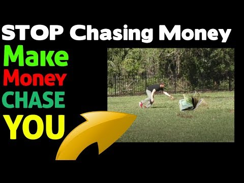 STOP Chasing Money And Make Money Chase You – Affiliate Marketing