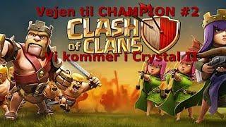CLASH OF CLANS | DANSK | Vejen til CHAMPION #2 Vi rammer Crystal league II!