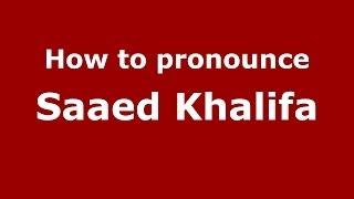 How to pronounce Saaed Khalifa (Arabic/Iraq) - PronounceNames.com