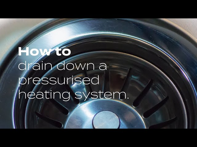 How to Drain Down a Pressurised System