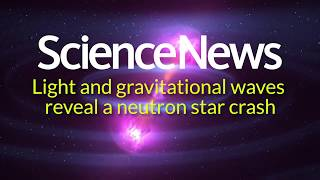 Light and gravitational waves reveal a neutron star crash | Science News