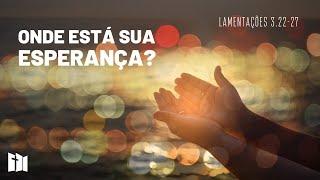 Onde está sua esperança? | Rev. Fabiano Santos