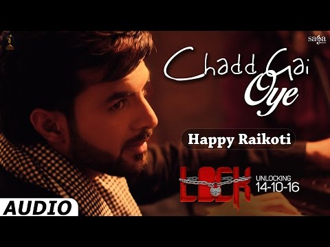 Chadd Gai Oye (Full Audio) | Happy Raikoti | Gippy Grewal | Lock | New Punjabi Songs 2016