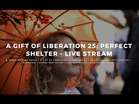 Class 05 - A Gift of Liberation 25: Perfect Shelter (Live Stream)