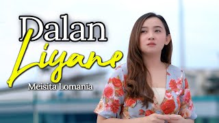 DALAN LIYANE - Meisita Lomania ( Cover & Lirik )