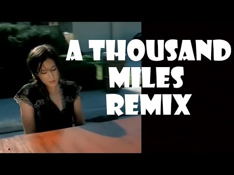 A Thousand Miles  Remix Compilation