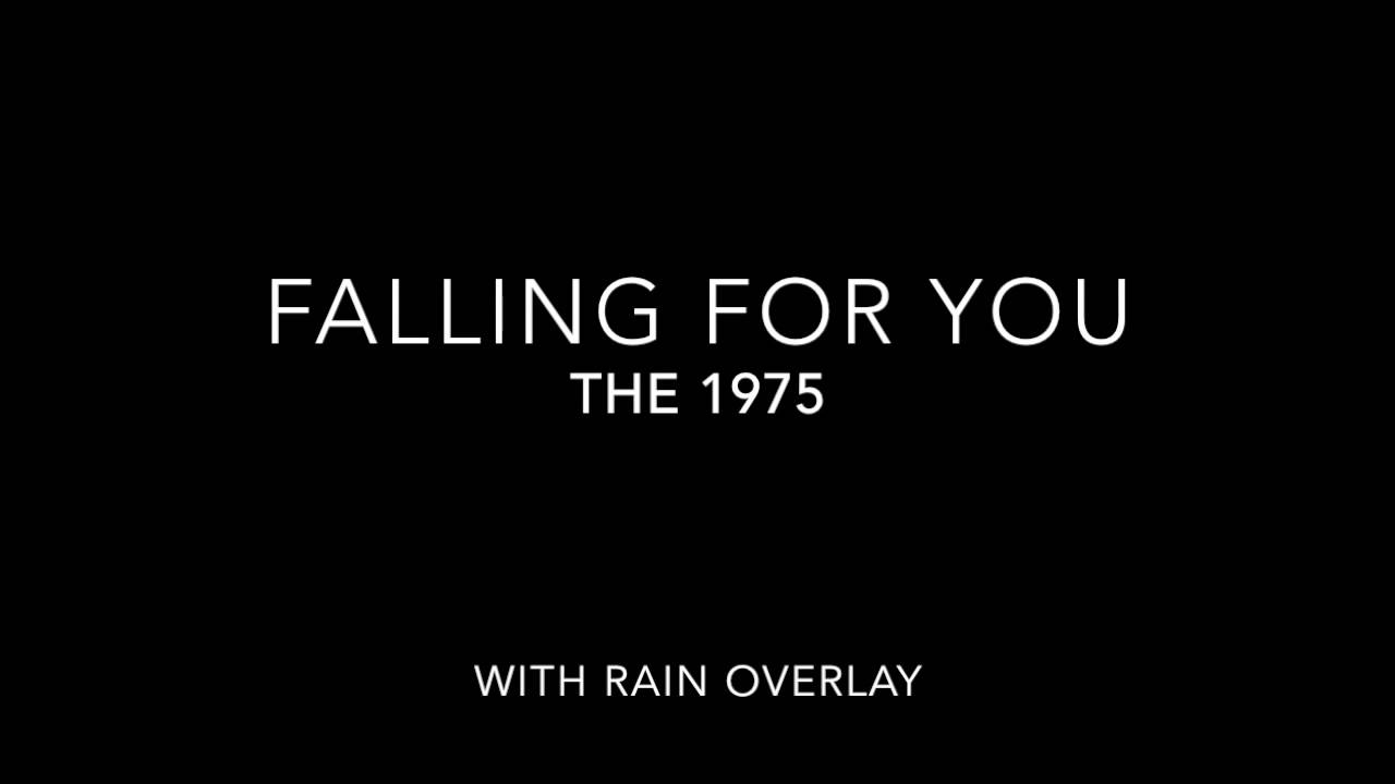 Falling For You The 1975 With Rain Overlay Youtube
