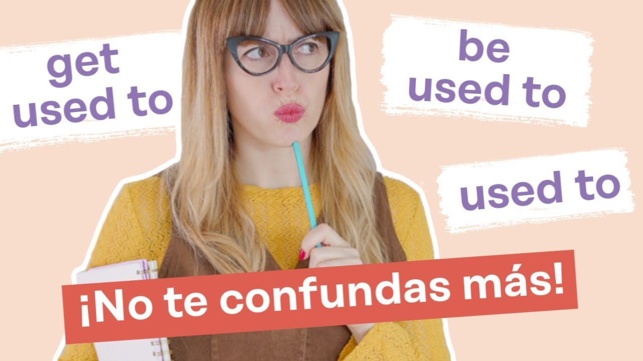 Get used to / be used to / used to en inglés | Gramática inglesa fácil