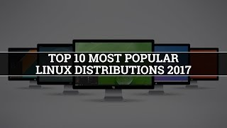 Top 10 Most Popular Linux Distributions of 2017