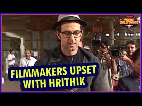 Filmmakers Upset With Hrithik Roshan | Bollywood News
