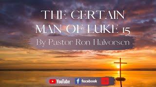 THE CERTAIN MAN OF LUKE 15
