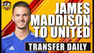 Manchester United to sign James Maddison? Transfer Daily