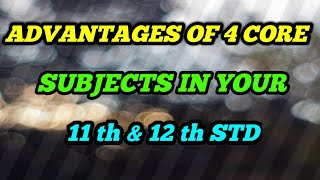 ADVANTAGES OF 4 CORE SUBJECTS// IN YOUR 11 TH & 12 TH STD
