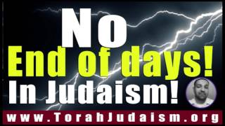 No end of days in Judaism!