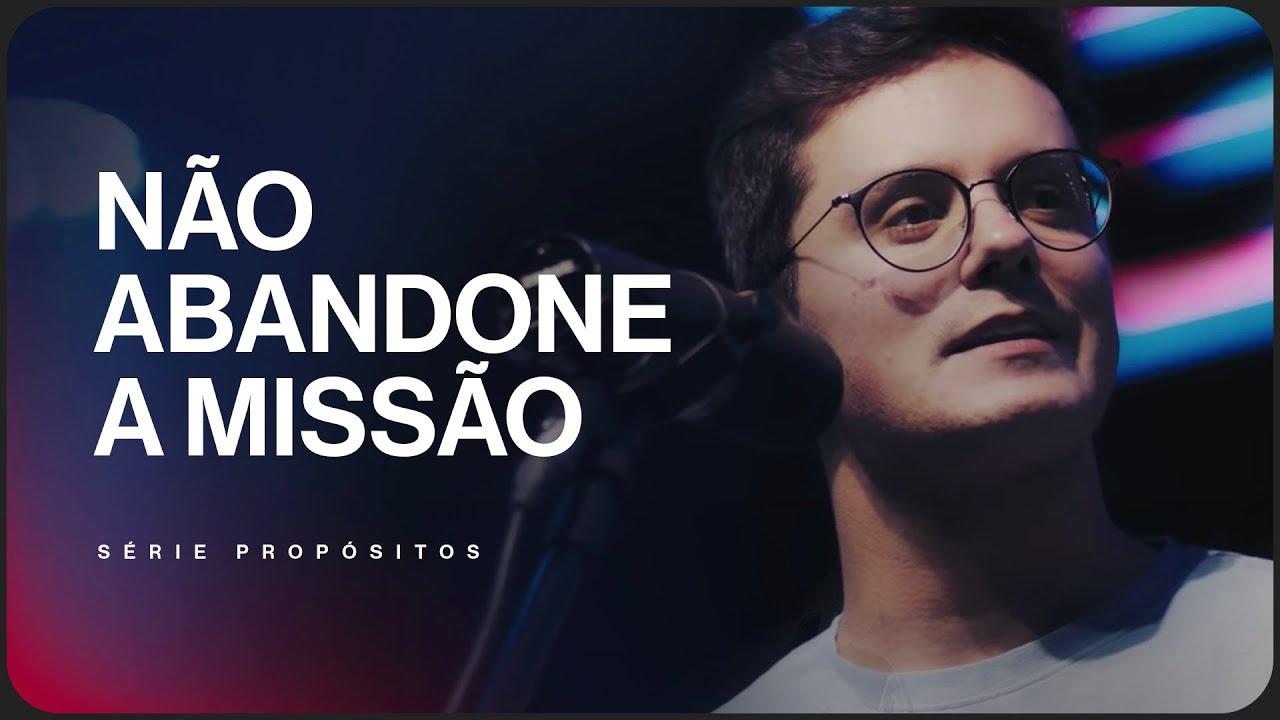 Não abandone a missão | Deive Leonardo