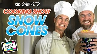 Cooking Show: Snow Cones - Kid Snippets