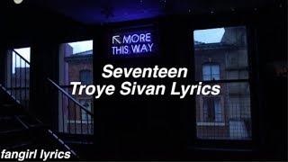 Seventeen || Troye Sivan Lyrics