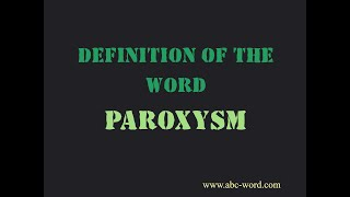 "Definition of the word ""Paroxysm"""