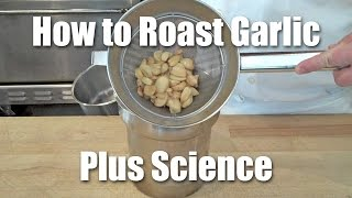 How To Roast Garlic - Plus Underlying Science