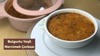 Ramazanın en doyurucu çorbası | Bulgurlu Yeşil Mercimek Çorbası - Naciye Kesici - Yemek Tarifleri