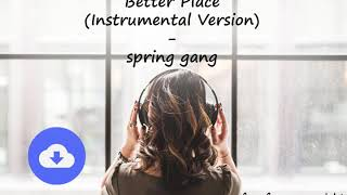Better Place (Instrumental Version) - spring gang [no copyright music] [free download]