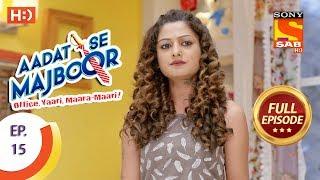Video Aadat Se Majboor - आदत से मजबूर - Ep 15 - Full Episode - 23rd October, 2017 download MP3, 3GP, MP4, WEBM, AVI, FLV November 2017