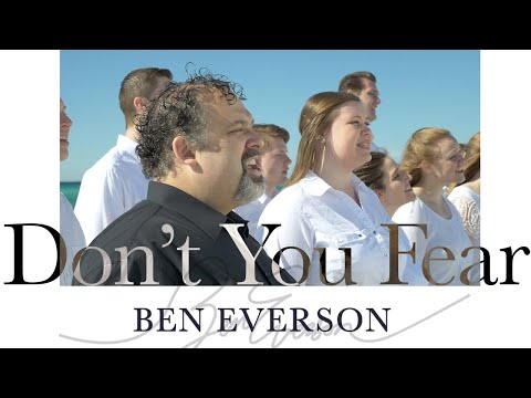 Don't You Fear - Ben Everson with the Spirit Singers