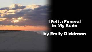 I Felt a Funeral in My Brain by Emily Dickinson