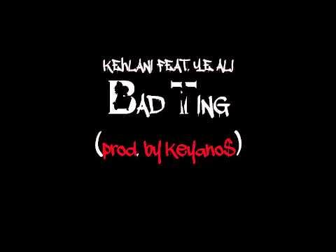 Kehlani feat. Ye Ali| Bad Ting| Prod by Ke Yano$