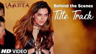 Making of Raabta Title Song | Deepika Padukone, Sushant Singh Rajput, Kriti Sanon | Pritam
