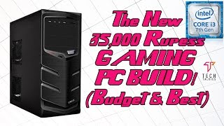 Rs. 35,000 Budget Gaming PC Build India (KabyLake) (2017)