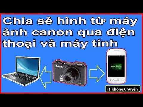 Hướng Dẫn Chia Sẻ Hình Từ Máy ảnh Canon Sang điện Thoại, Máy Tính Bằng Wifi