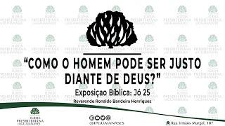 Exposição Bíblica: Como o homem pode ser justo diante de Deus? - Jó 25