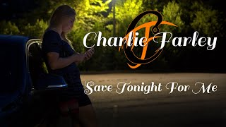 Charlie Farley - Save Tonight For Me (Official Music Video)