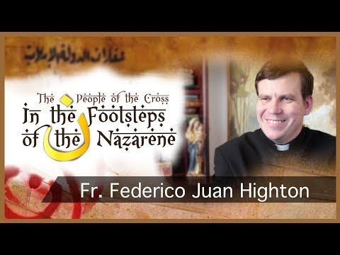 In the Footsteps of the Nazarene: Fr. Federico Juan Highton