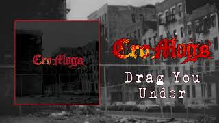 Cro-Mags - Drag You Under (Audio)