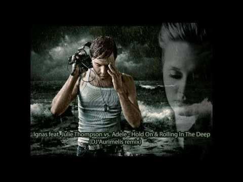 Ignas feat. Julie Thompson vs. Adele - Hold On & Rolling In The Deep (DJ Aurimelis mashup) HD