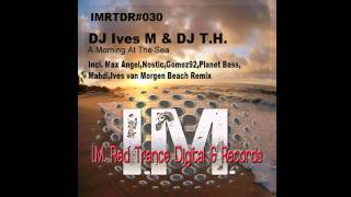 Dj Ives M & Dj T.H. - A Morning At The Sea (Nostic Mix)