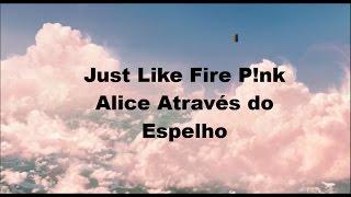 Just Like Fire P!nk Alice Através do Espelho