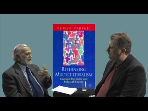 Parekh interview 1: The Distinctiveness of Parekh's Multiculturalism