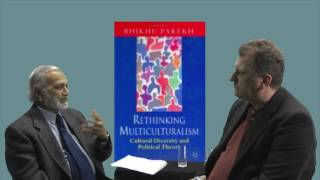 Parekh interview 1: The Distinctiveness of Parekh's Multiculturalism