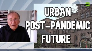 Madness to rebuild cities because of a virus – urbanist | SophieCo. Visionaries