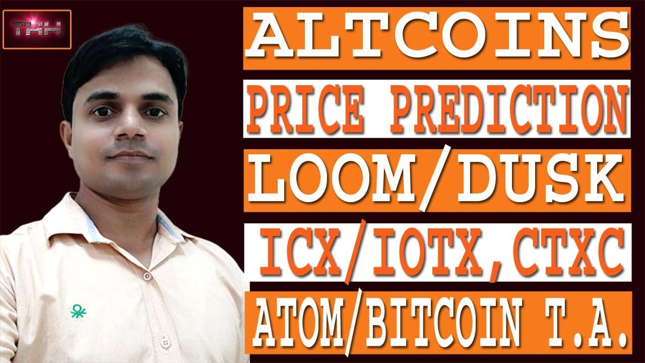 BITCOIN | ETH & LOOM | ICX | DUSK | ATOM | ATOM | IOTX PRICE PREDICTION & UPDATE 7
