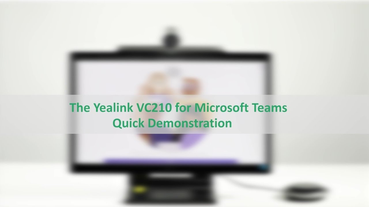 The Yealink VC210 for Microsoft Teams Quick Demonstration