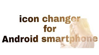 Change apps icons using Android smartphone
