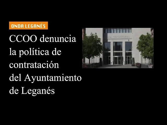 CCOO denuncia la política de contratación del Ayuntamiento de Leganés