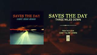 """Saves The Day """"Three Miles Down"""""""
