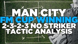 Man City FM Cup Winning 2-3-2-3 Striker-less Tactic Analysis - Football Manager 2013